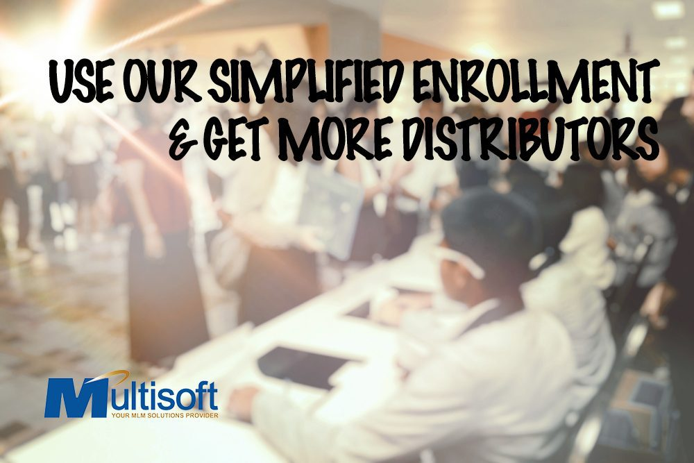 Use Our Simplified Enrollment to Get More Distributors